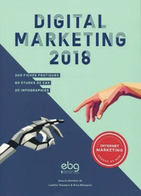 Marketing : Digital Marketing 2018 (13ème édition), 200 fiches pratiques 60 études de cas 20 infographies